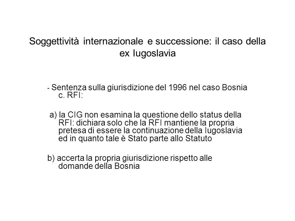 Soggettività internazionale e successione: il caso della ex Iugoslavia - Sentenza sulla giurisdizione del 1996 nel caso Bosnia c. RFI: a) la CIG non e
