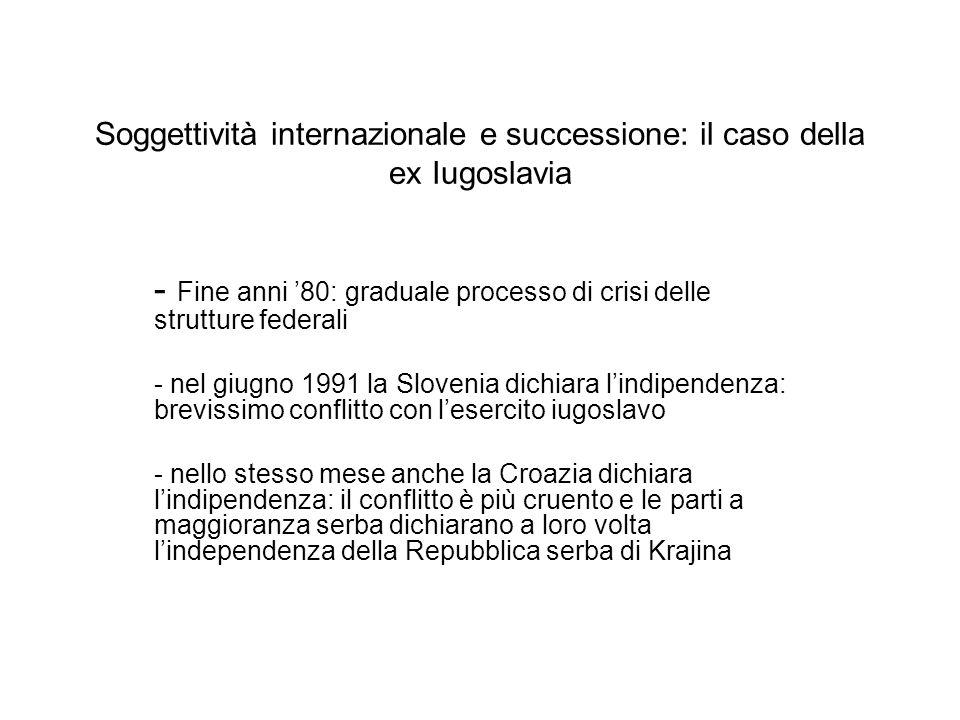 - Fine anni 80: graduale processo di crisi delle strutture federali - nel giugno 1991 la Slovenia dichiara lindipendenza: brevissimo conflitto con les