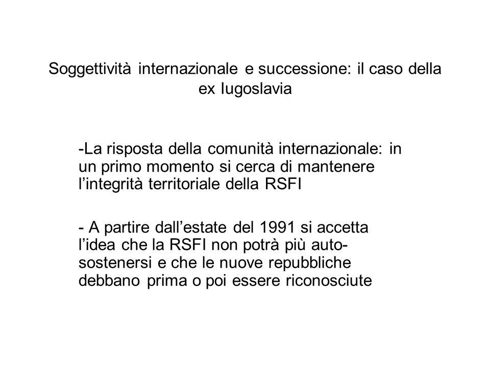 -La risposta della comunità internazionale: in un primo momento si cerca di mantenere lintegrità territoriale della RSFI - A partire dallestate del 19