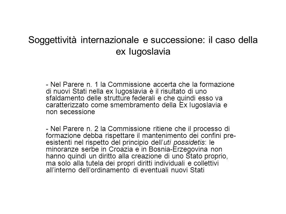 Soggettività internazionale e successione: il caso della ex Iugoslavia - Nel Parere n. 1 la Commissione accerta che la formazione di nuovi Stati nella