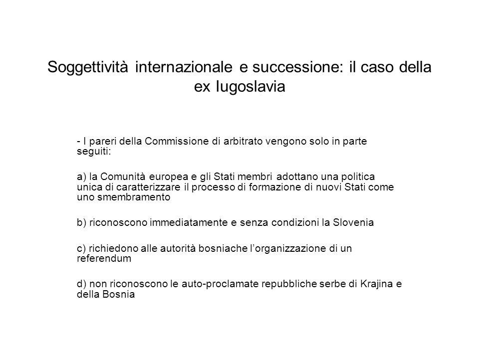 Soggettività internazionale e successione: il caso della ex Iugoslavia - I pareri della Commissione di arbitrato vengono solo in parte seguiti: a) la