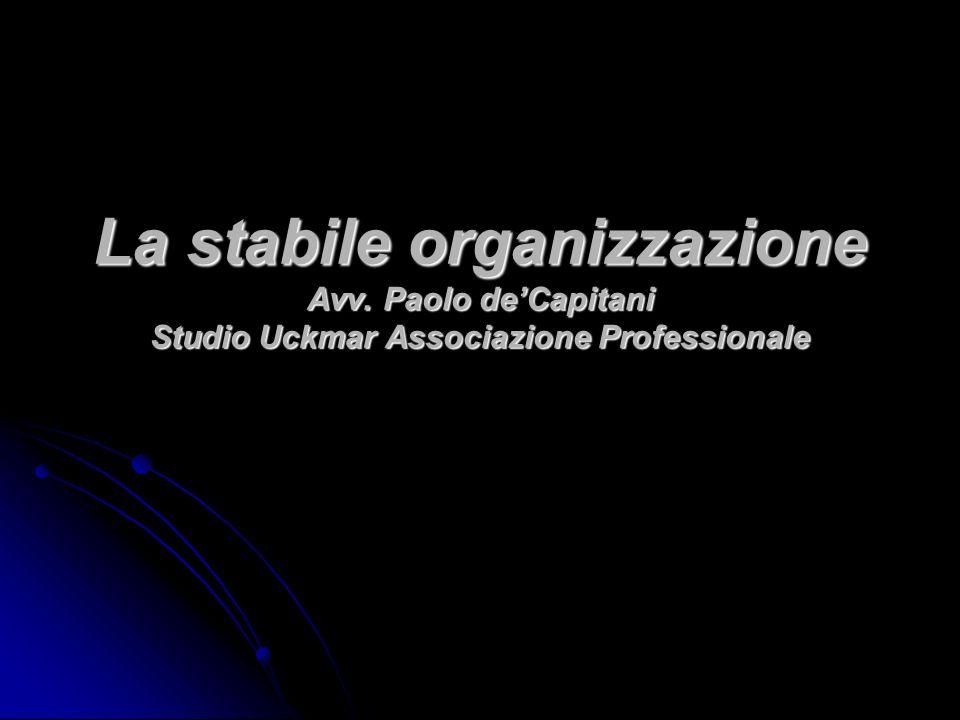 La stabile organizzazione Avv. Paolo deCapitani Studio Uckmar Associazione Professionale
