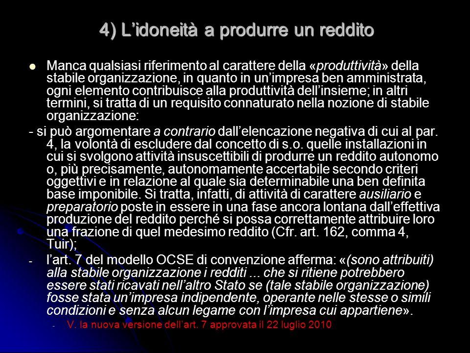 4) Lidoneità a produrre un reddito Manca qualsiasi riferimento al carattere della «produttività» della stabile organizzazione, in quanto in unimpresa