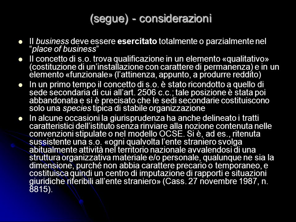 (segue) - considerazioni Il business deve essere esercitato totalmente o parzialmente nelplace of business Il concetto di s.o. trova qualificazione in