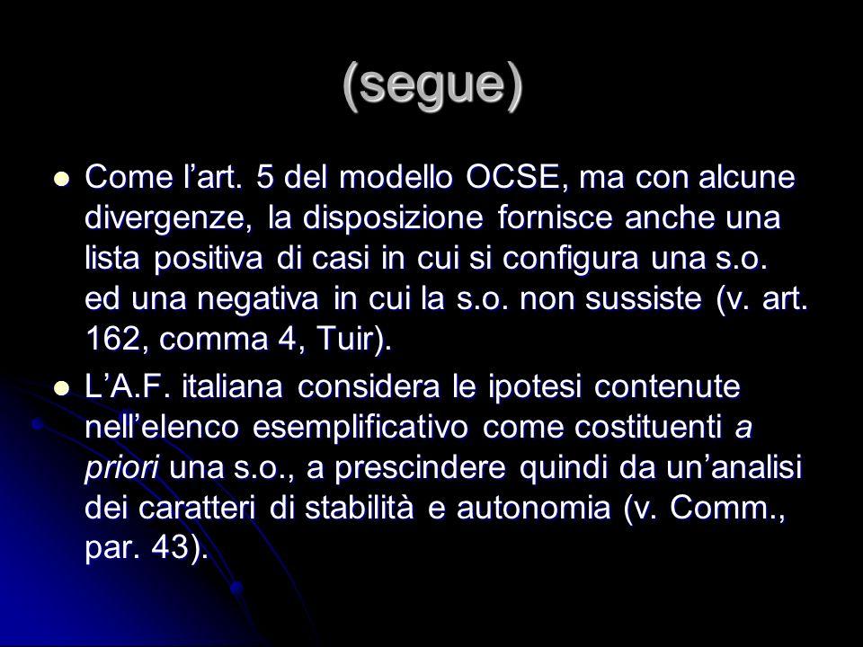(segue) Come lart. 5 del modello OCSE, ma con alcune divergenze, la disposizione fornisce anche una lista positiva di casi in cui si configura una s.o