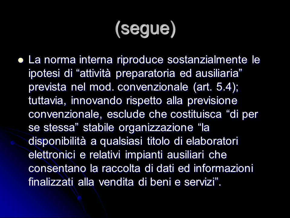 (segue) La norma interna riproduce sostanzialmente le ipotesi di attività preparatoria ed ausiliaria prevista nel mod. convenzionale (art. 5.4); tutta