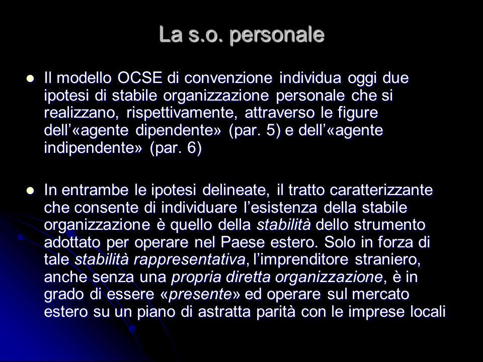 La s.o. personale Il modello OCSE di convenzione individua oggi due ipotesi di stabile organizzazione personale che si realizzano, rispettivamente, at