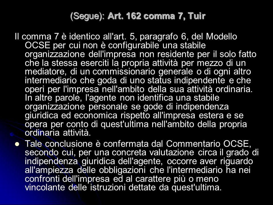 (Segue): Art. 162 comma 7, Tuir Il comma 7 è identico all'art. 5, paragrafo 6, del Modello OCSE per cui non è configurabile una stabile organizzazione