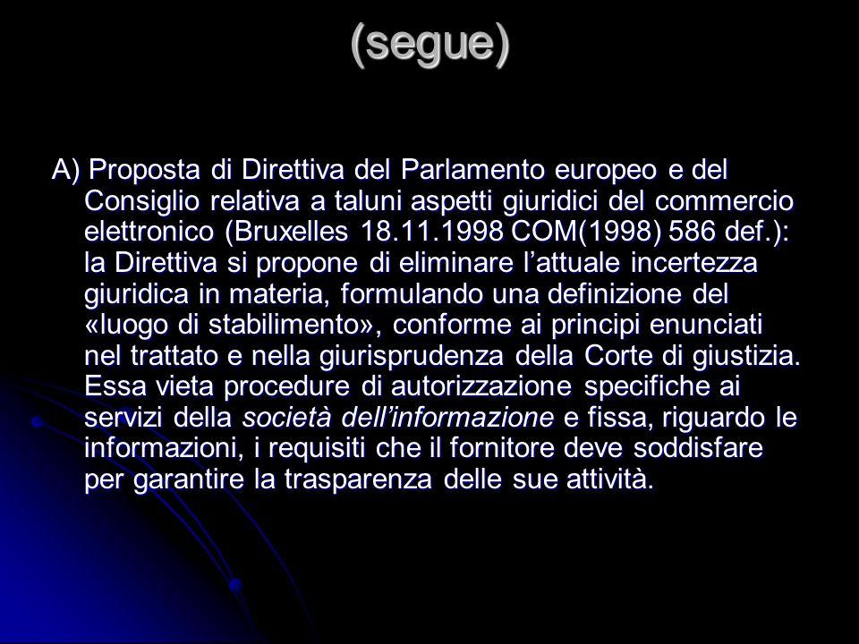 (segue) A) Proposta di Direttiva del Parlamento europeo e del Consiglio relativa a taluni aspetti giuridici del commercio elettronico (Bruxelles 18.11