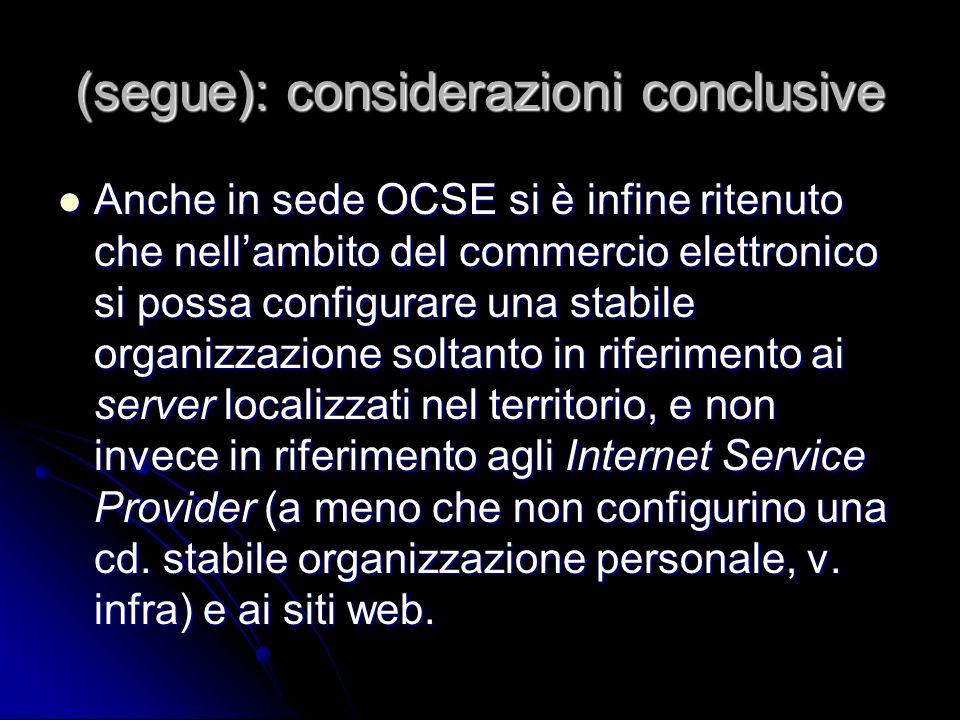 (segue): considerazioni conclusive Anche in sede OCSE si è infine ritenuto che nellambito del commercio elettronico si possa configurare una stabile o