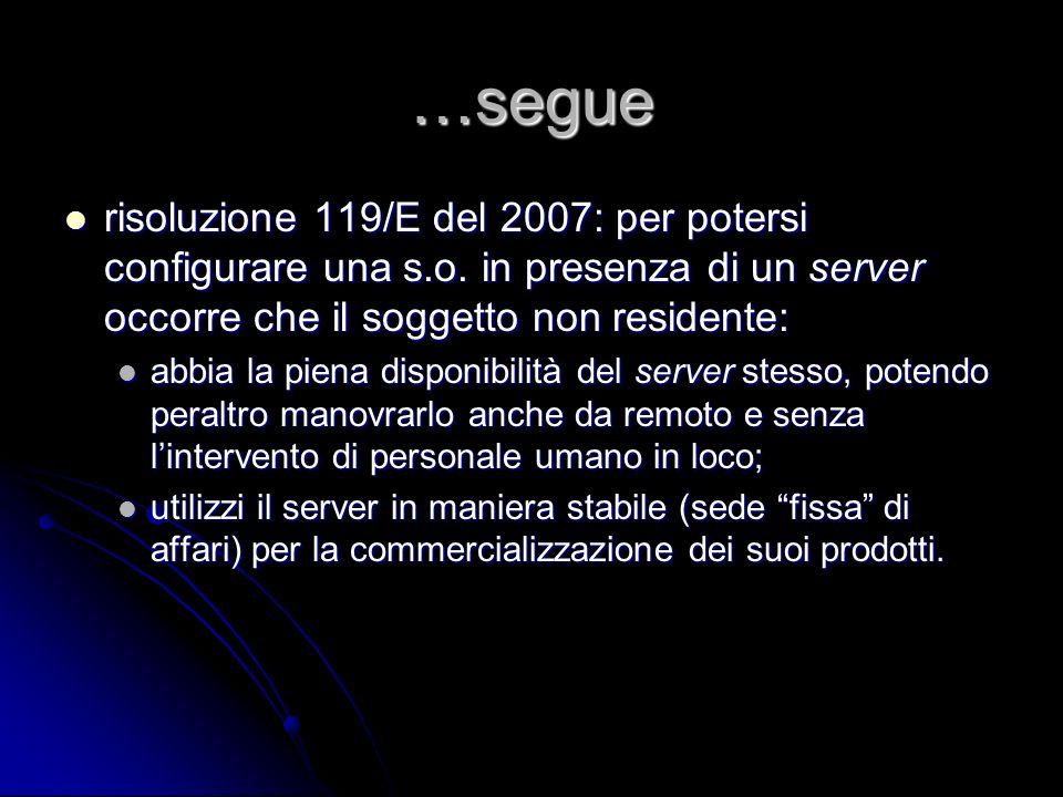 …segue risoluzione 119/E del 2007: per potersi configurare una s.o. in presenza di un server occorre che il soggetto non residente: risoluzione 119/E