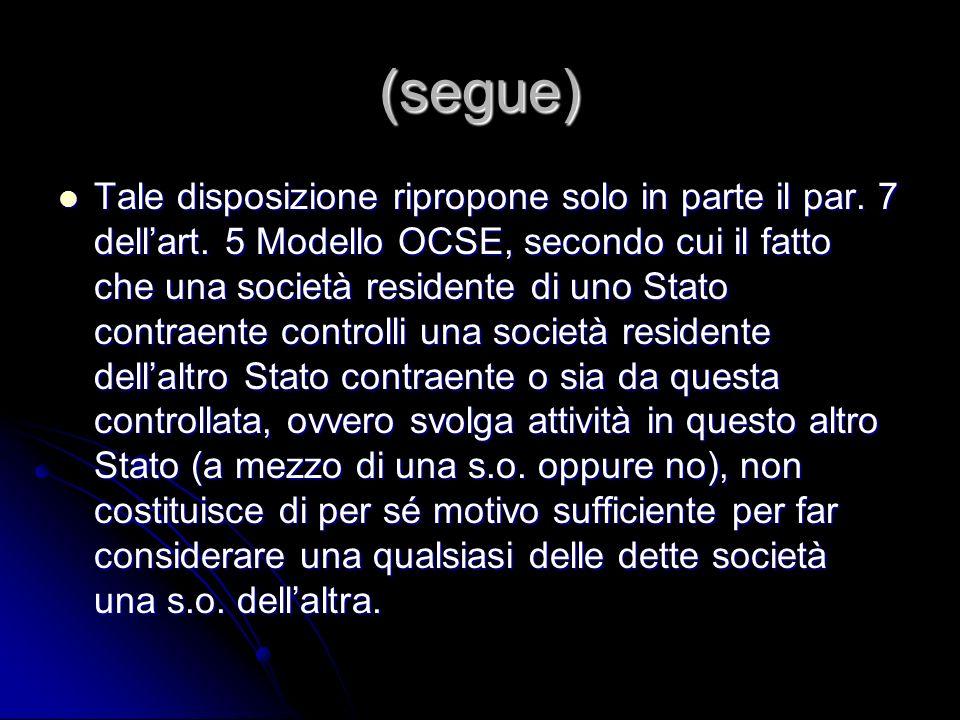 (segue) Tale disposizione ripropone solo in parte il par. 7 dellart. 5 Modello OCSE, secondo cui il fatto che una società residente di uno Stato contr
