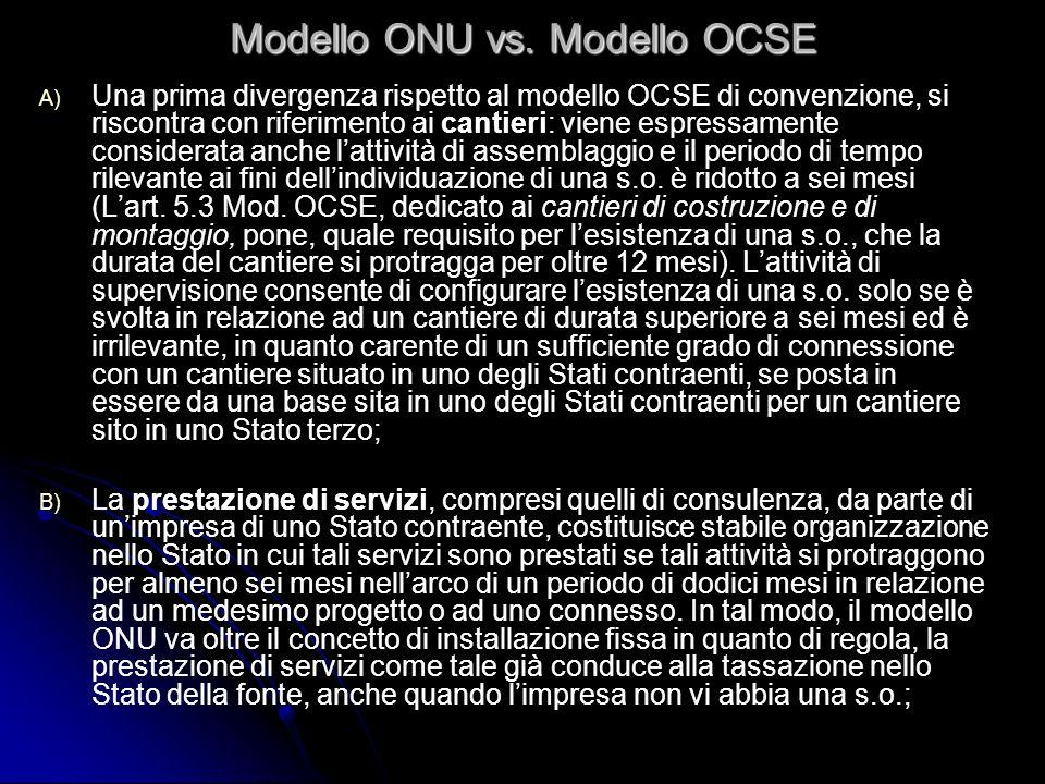 Modello ONU vs. Modello OCSE A) A) Una prima divergenza rispetto al modello OCSE di convenzione, si riscontra con riferimento ai cantieri: viene espre