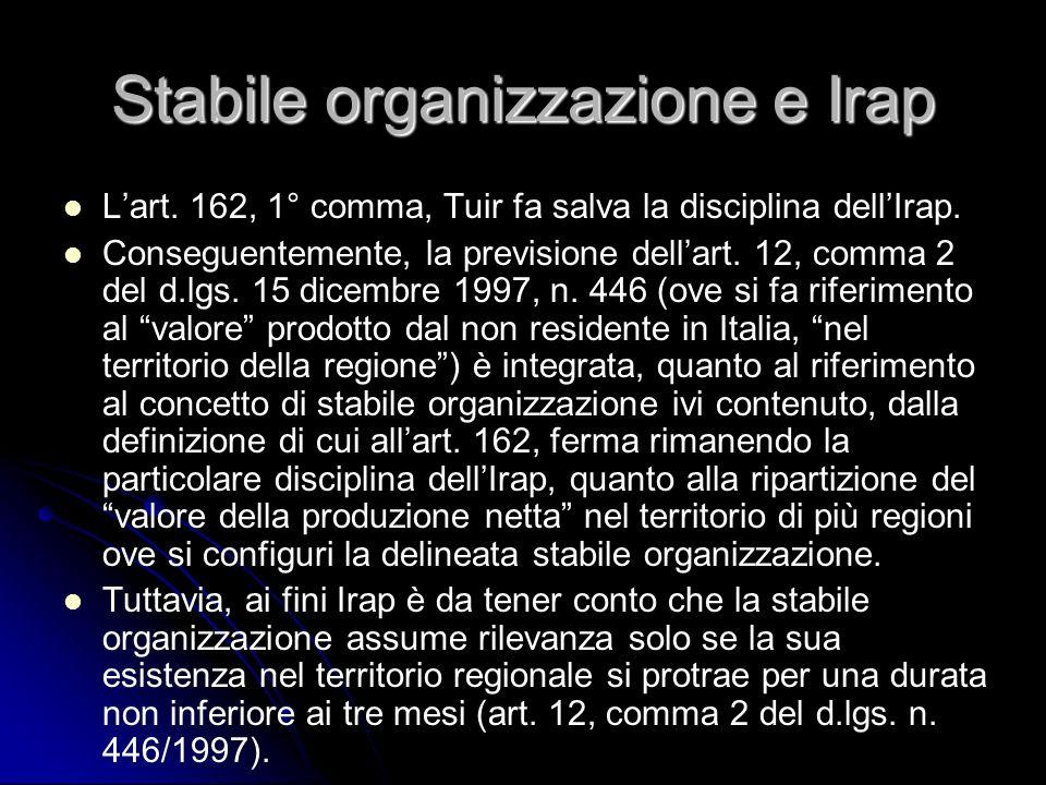 Stabile organizzazione e Irap Lart. 162, 1° comma, Tuir fa salva la disciplina dellIrap. Conseguentemente, la previsione dellart. 12, comma 2 del d.lg