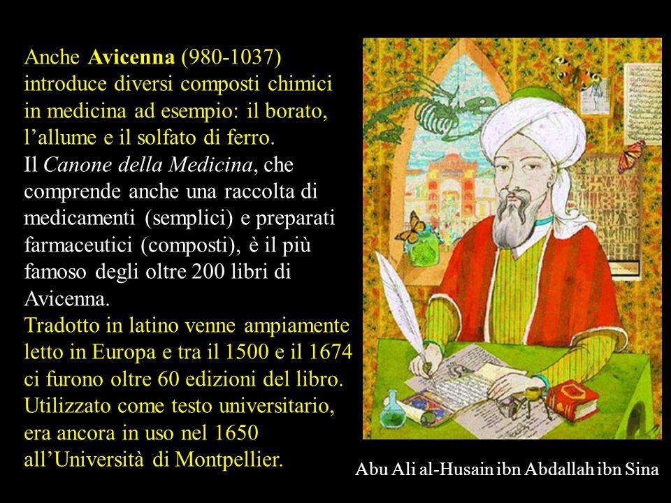 Il padre della medicina araba, Abu Bakr Mohammed ibn Zakariya al Rhazi (865- 925) noto come Rhazes, introduce in terapia molti composti chimici (ad es