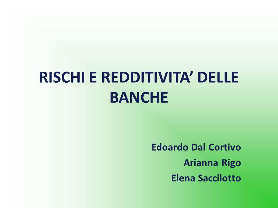 RISCHI E REDDITIVITA DELLE BANCHE Edoardo Dal Cortivo Arianna Rigo Elena Saccilotto