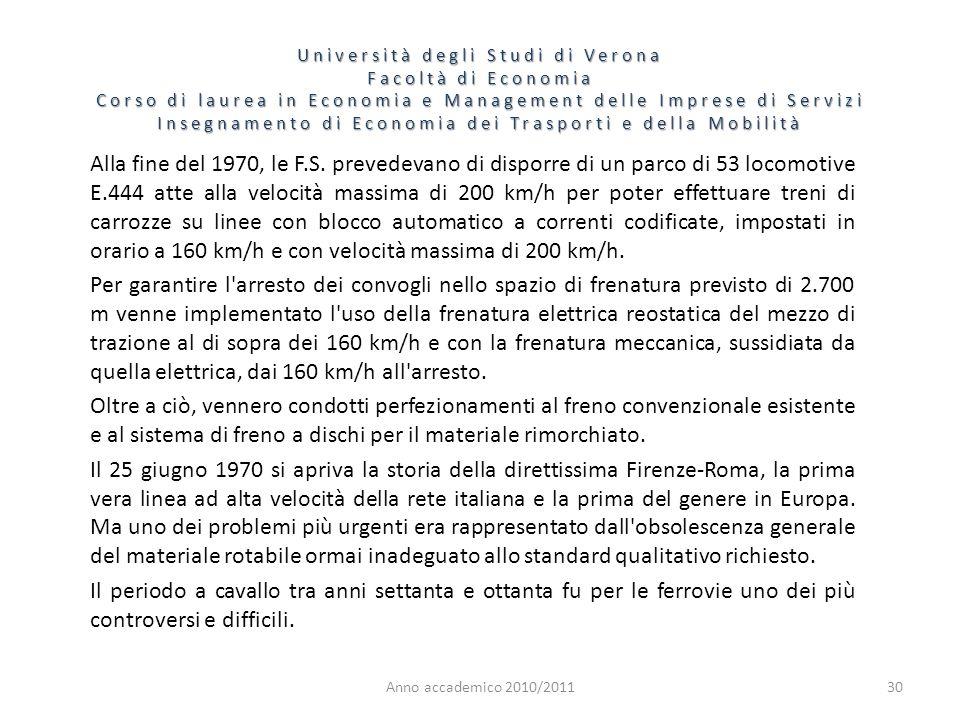 30 Università degli Studi di Verona Facoltà di Economia Corso di laurea in Economia e Management delle Imprese di Servizi Insegnamento di Economia dei Trasporti e della Mobilità Anno accademico 2010/2011 Alla fine del 1970, le F.S.