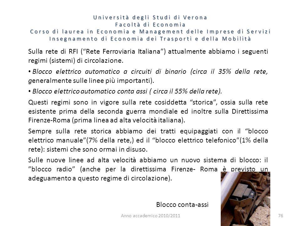 76 Università degli Studi di Verona Facoltà di Economia Corso di laurea in Economia e Management delle Imprese di Servizi Insegnamento di Economia dei Trasporti e della Mobilità Anno accademico 2010/2011 Sulla rete di RFI (Rete Ferroviaria Italiana) attualmente abbiamo i seguenti regimi (sistemi) di circolazione.