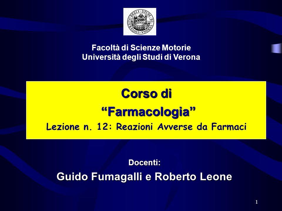 1 Corso di Farmacologia Farmacologia Lezione n. 12: Reazioni Avverse da Farmaci Facoltà di Scienze Motorie Università degli Studi di Verona Docenti: G