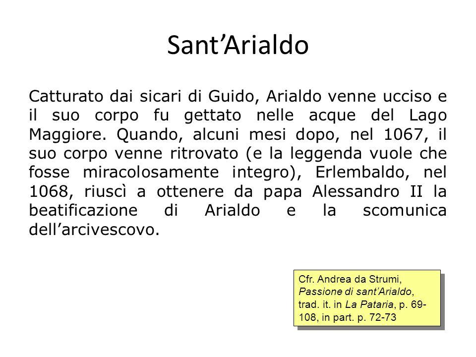 SantArialdo Catturato dai sicari di Guido, Arialdo venne ucciso e il suo corpo fu gettato nelle acque del Lago Maggiore. Quando, alcuni mesi dopo, nel