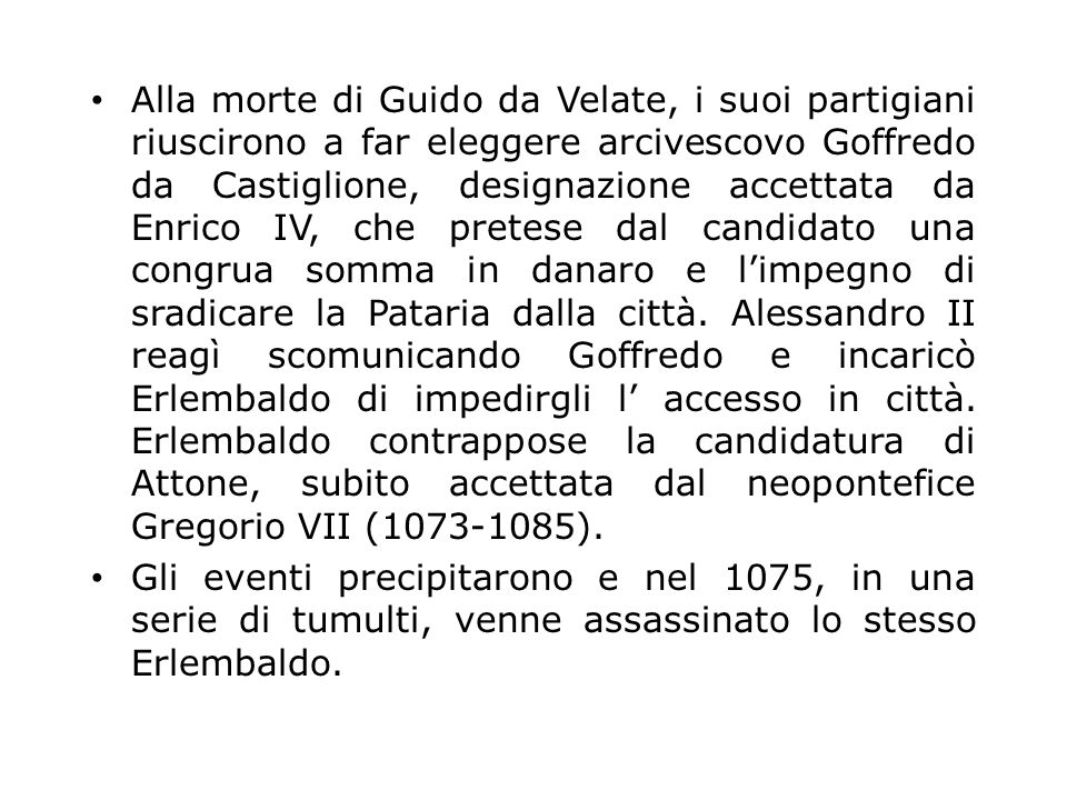 Alla morte di Guido da Velate, i suoi partigiani riuscirono a far eleggere arcivescovo Goffredo da Castiglione, designazione accettata da Enrico IV, che pretese dal candidato una congrua somma in danaro e limpegno di sradicare la Pataria dalla città.