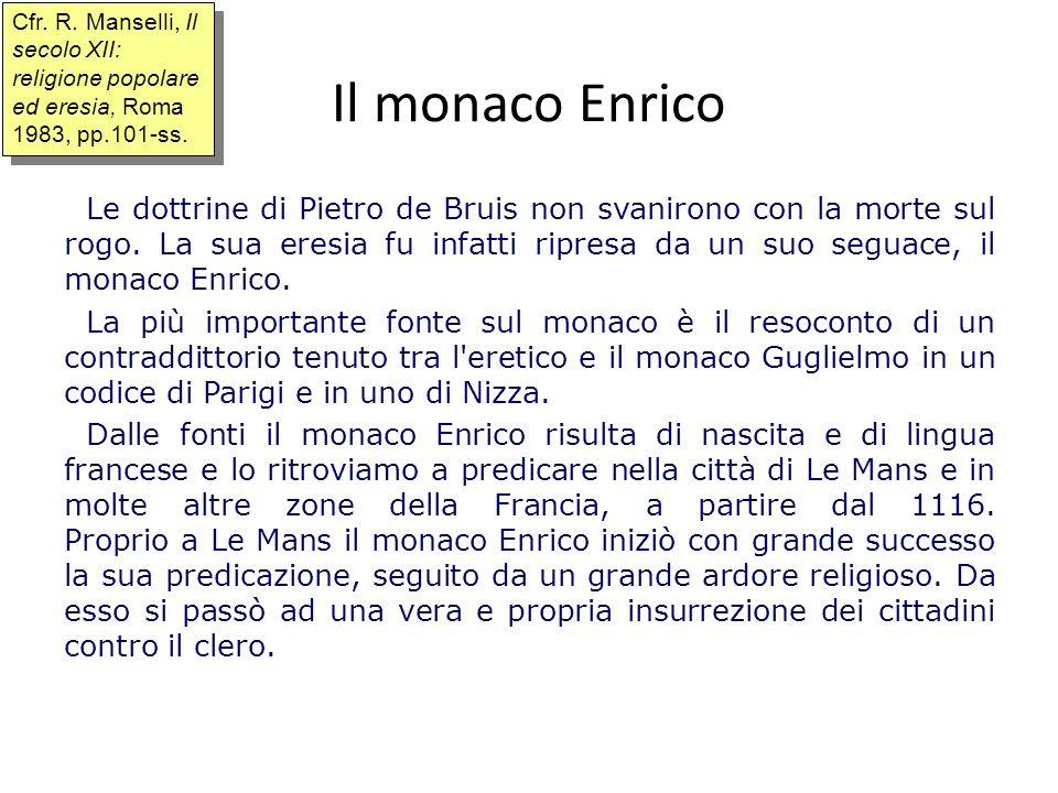 Il monaco Enrico Le dottrine di Pietro de Bruis non svanirono con la morte sul rogo. La sua eresia fu infatti ripresa da un suo seguace, il monaco Enr