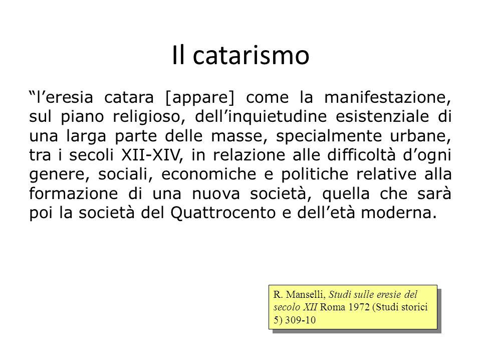Il catarismo leresia catara [appare] come la manifestazione, sul piano religioso, dellinquietudine esistenziale di una larga parte delle masse, specia