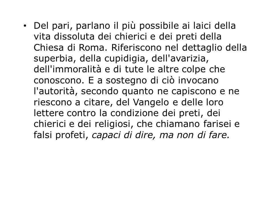 Del pari, parlano il più possibile ai laici della vita dissoluta dei chierici e dei preti della Chiesa di Roma.