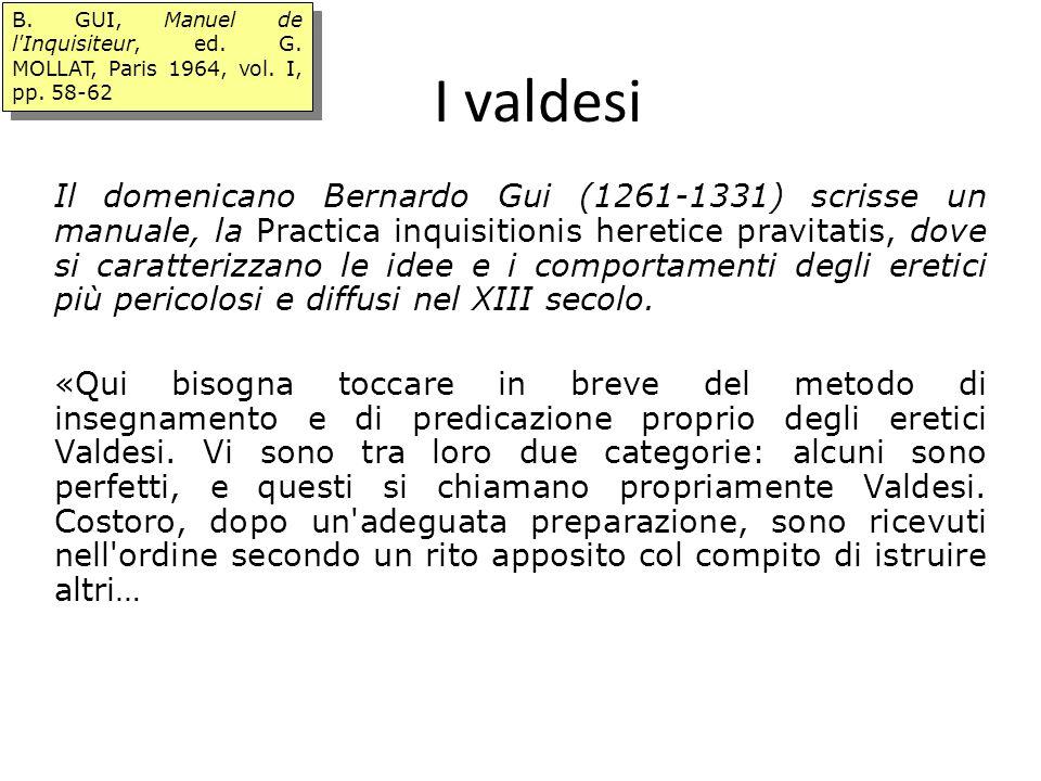 I valdesi Il domenicano Bernardo Gui (1261-1331) scrisse un manuale, la Practica inquisitionis heretice pravitatis, dove si caratterizzano le idee e i