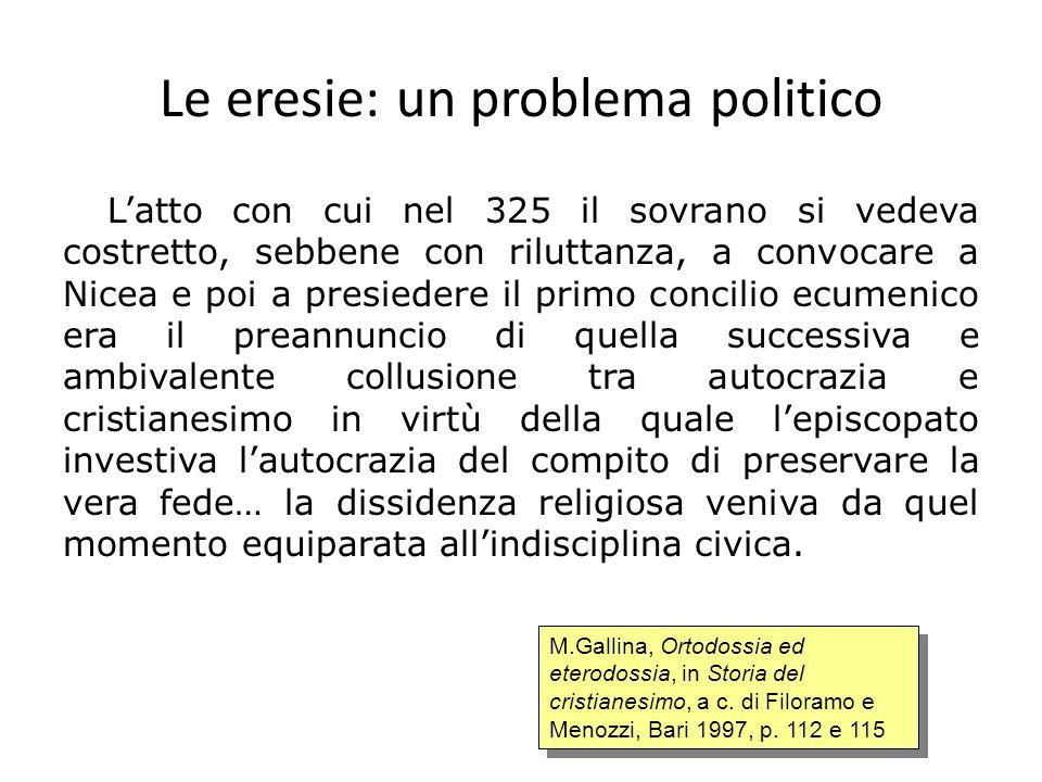 Le eresie: un problema politico Latto con cui nel 325 il sovrano si vedeva costretto, sebbene con riluttanza, a convocare a Nicea e poi a presiedere i