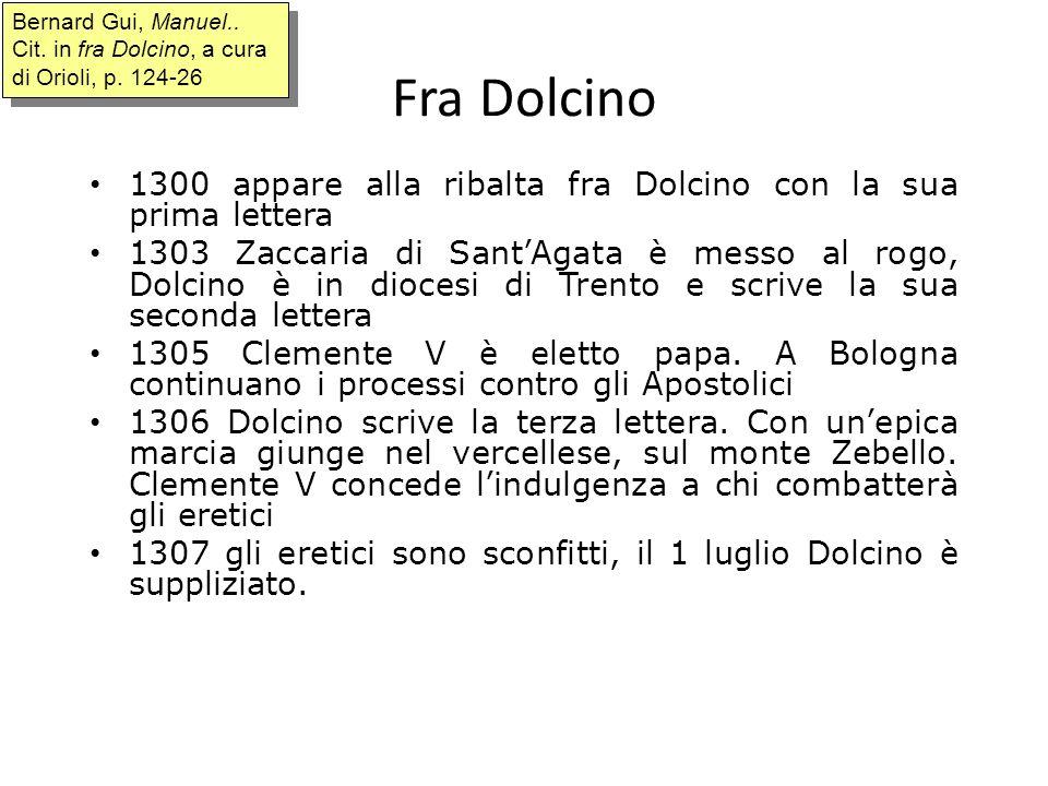 Fra Dolcino 1300 appare alla ribalta fra Dolcino con la sua prima lettera 1303 Zaccaria di SantAgata è messo al rogo, Dolcino è in diocesi di Trento e