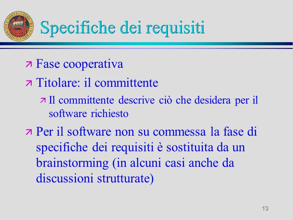 13 Specifiche dei requisiti ä Fase cooperativa ä Titolare: il committente ä Il committente descrive ciò che desidera per il software richiesto ä Per i