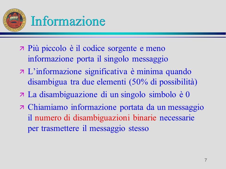 8 Misura di un canale ä Se un canale porta informazione misurabile come disambiguazione tra n simboli chiamiamo informazione I portata dal canale il valore
