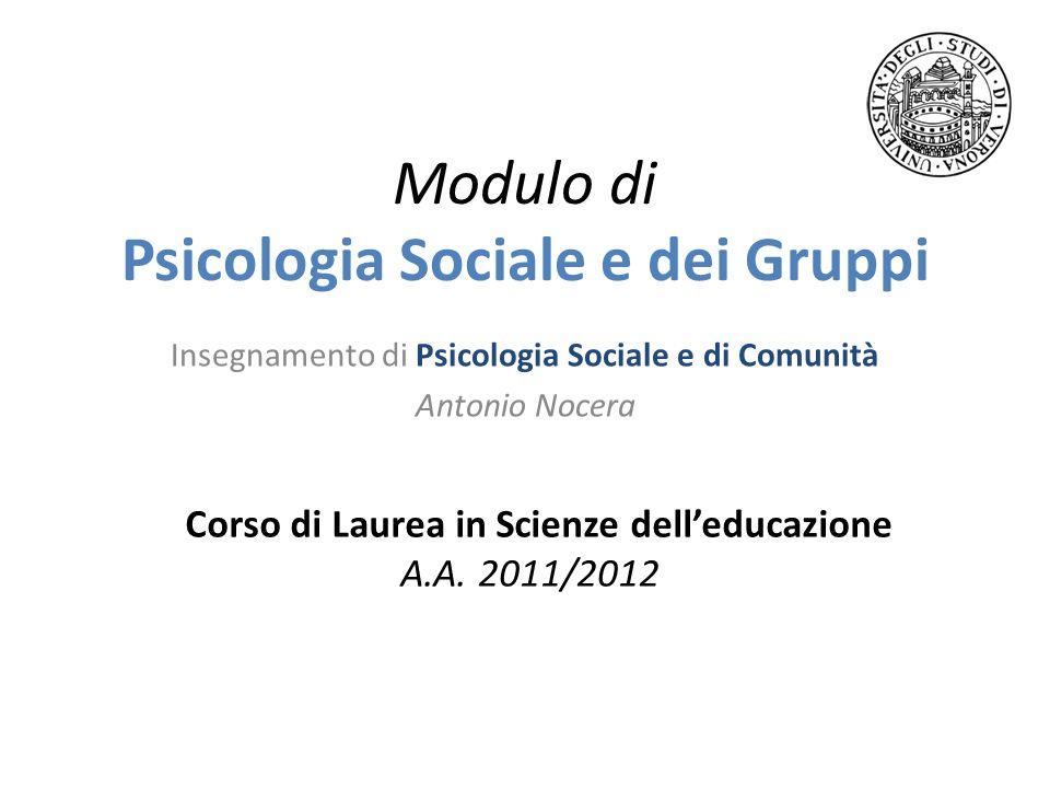 Modulo di Psicologia Sociale e dei Gruppi Insegnamento di Psicologia Sociale e di Comunità Antonio Nocera Corso di Laurea in Scienze delleducazione A.
