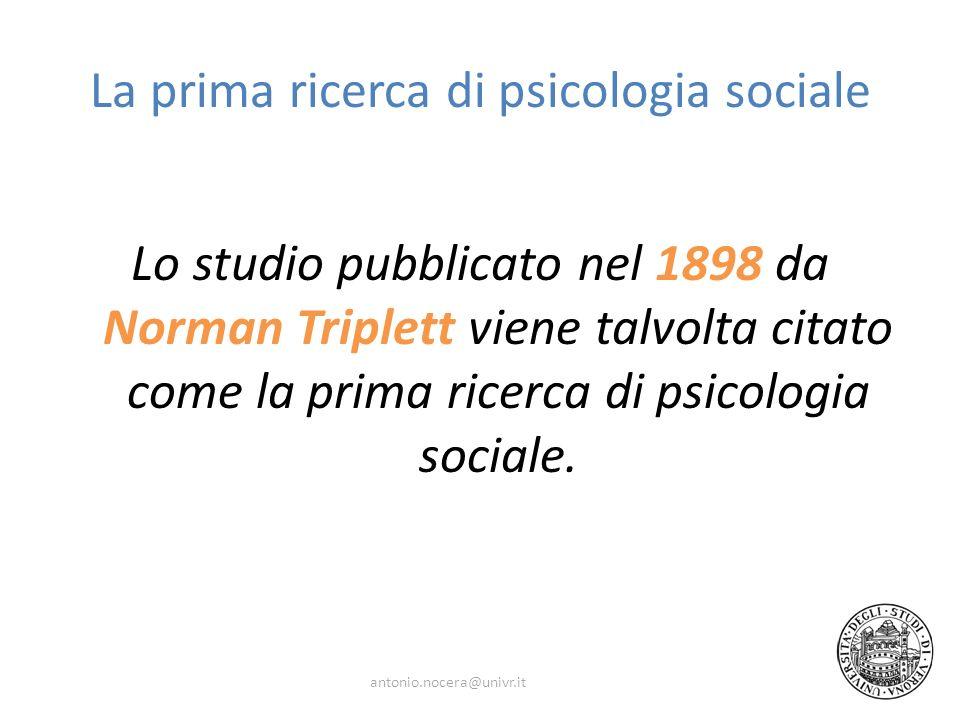 La prima ricerca di psicologia sociale Lo studio pubblicato nel 1898 da Norman Triplett viene talvolta citato come la prima ricerca di psicologia soci