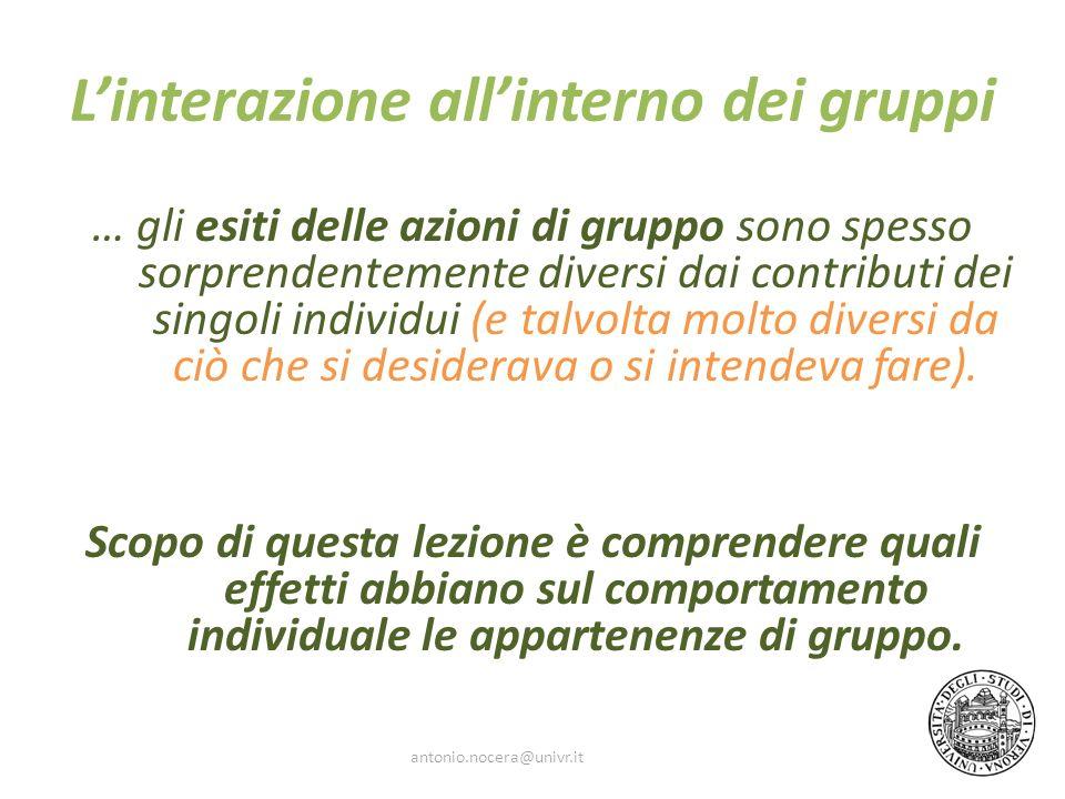 Linterazione allinterno dei gruppi … gli esiti delle azioni di gruppo sono spesso sorprendentemente diversi dai contributi dei singoli individui (e ta