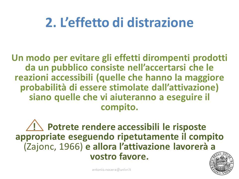 2. Leffetto di distrazione Un modo per evitare gli effetti dirompenti prodotti da un pubblico consiste nellaccertarsi che le reazioni accessibili (que