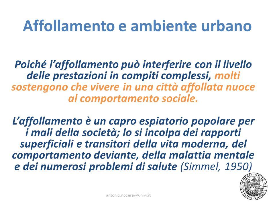 Affollamento e ambiente urbano Poiché laffollamento può interferire con il livello delle prestazioni in compiti complessi, molti sostengono che vivere