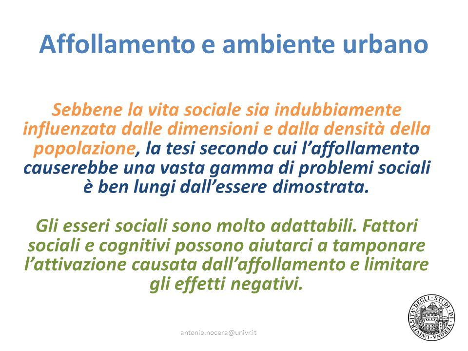 Affollamento e ambiente urbano Sebbene la vita sociale sia indubbiamente influenzata dalle dimensioni e dalla densità della popolazione, la tesi secon