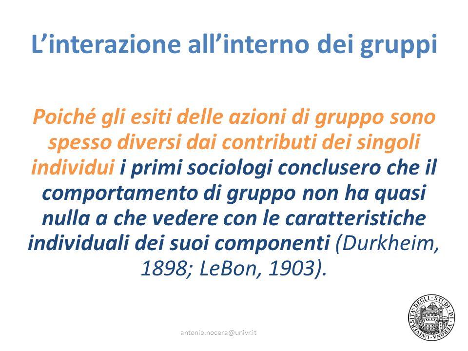 Linterazione allinterno dei gruppi Poiché gli esiti delle azioni di gruppo sono spesso diversi dai contributi dei singoli individui i primi sociologi
