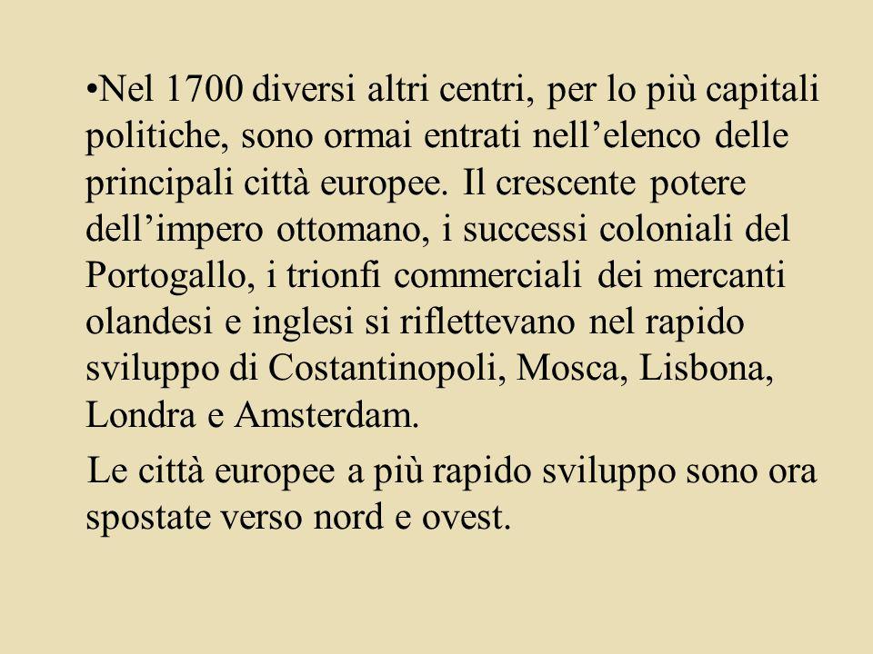 Nel 1700 diversi altri centri, per lo più capitali politiche, sono ormai entrati nellelenco delle principali città europee.