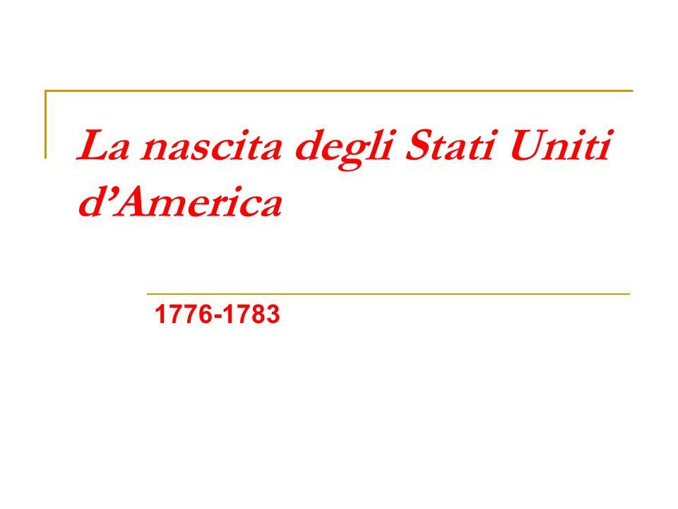 La nascita degli Stati Uniti dAmerica 1776-1783