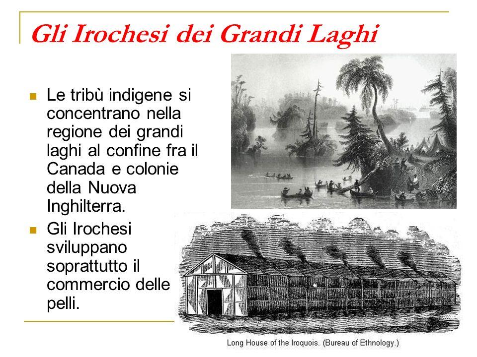 Gli Irochesi dei Grandi Laghi Le tribù indigene si concentrano nella regione dei grandi laghi al confine fra il Canada e colonie della Nuova Inghilter