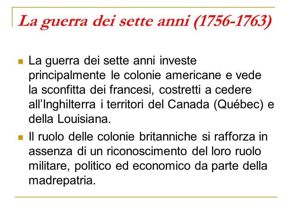 La guerra dei sette anni (1756-1763) La guerra dei sette anni investe principalmente le colonie americane e vede la sconfitta dei francesi, costretti