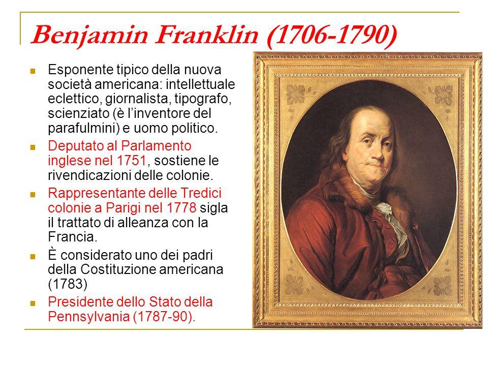 Benjamin Franklin (1706-1790) Esponente tipico della nuova società americana: intellettuale eclettico, giornalista, tipografo, scienziato (è linventor