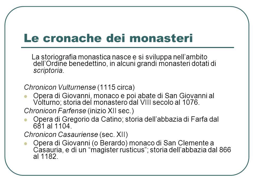 Le cronache dei monasteri La storiografia monastica nasce e si sviluppa nellambito dellOrdine benedettino, in alcuni grandi monasteri dotati di scriptoria.