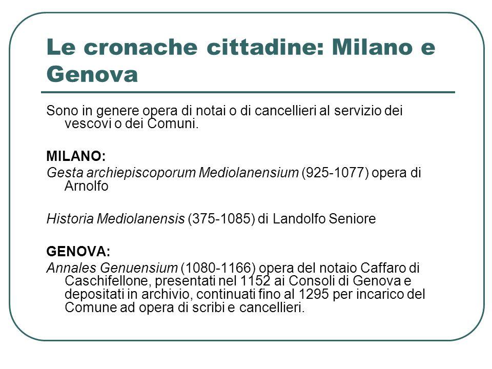 Le cronache cittadine: Milano e Genova Sono in genere opera di notai o di cancellieri al servizio dei vescovi o dei Comuni.