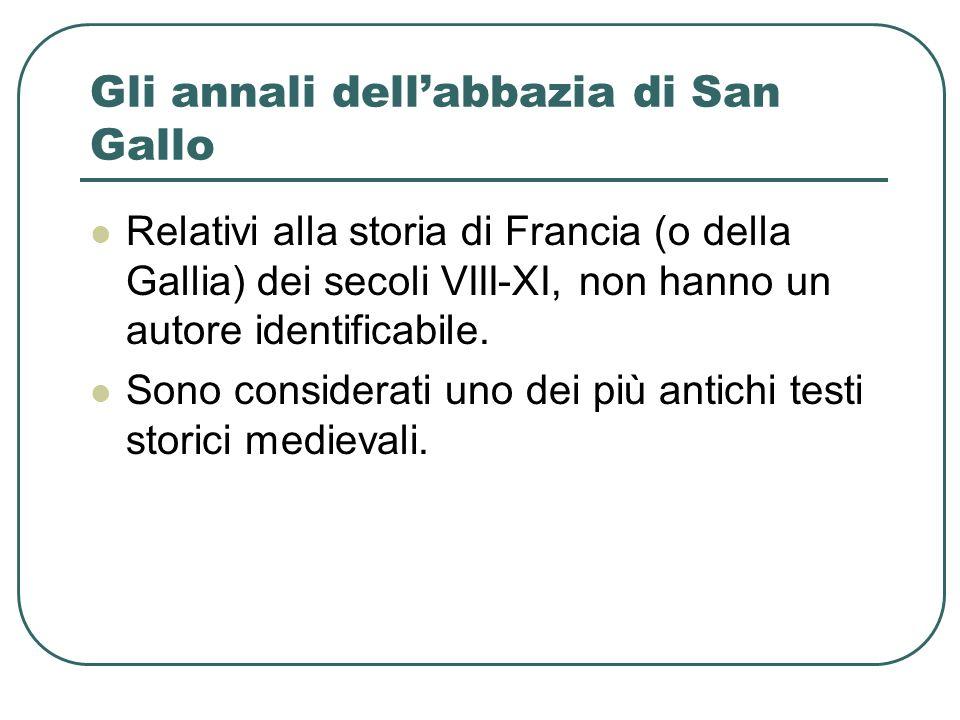 Gli annali dellabbazia di San Gallo Relativi alla storia di Francia (o della Gallia) dei secoli VIII-XI, non hanno un autore identificabile.