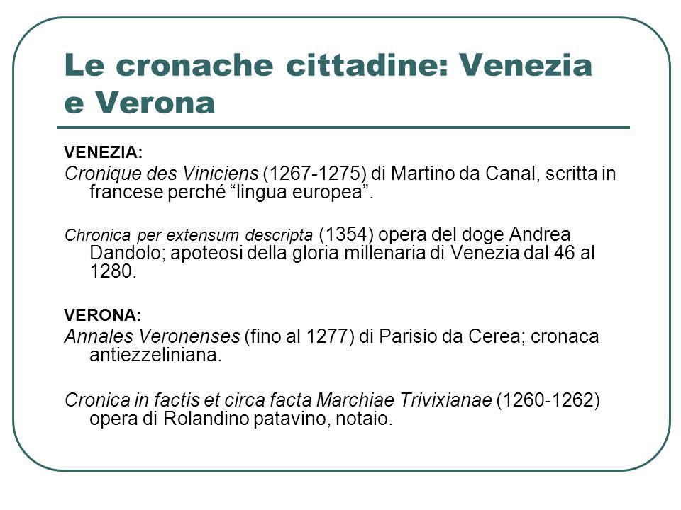 Le cronache cittadine: Venezia e Verona VENEZIA: Cronique des Viniciens (1267-1275) di Martino da Canal, scritta in francese perché lingua europea.