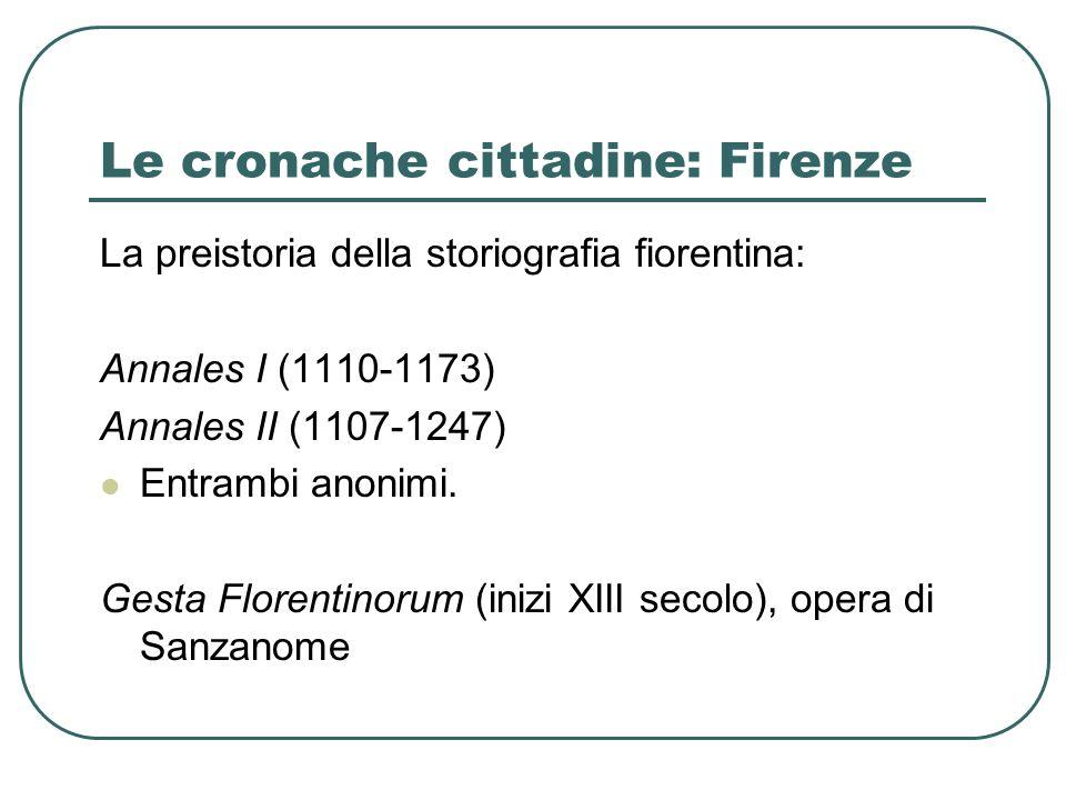 Le cronache cittadine: Firenze La preistoria della storiografia fiorentina: Annales I (1110-1173) Annales II (1107-1247) Entrambi anonimi.